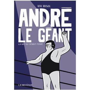 André le Géant: La vie du géant ferré de Box Brown