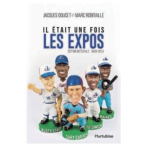 Il était une fois les Expos: Édition intégrale 1969-2004
